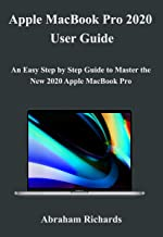 MacBook Pro 2020 User Guide: An Easy Step by Step Guide to Master the New 2020 Apple MacBook Pro (English Edition)