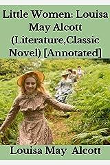 Little Women: Louisa May Alcott (Literature,Classic Novel) [Annotated]: Louisa May Alcott (Literature,Classic Novel) [ILLUSTRATED] Kindle Edition