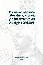 De la magia al escepticismo. Literatura, ciencia y pensamiento en los siglos XVI - XVIII
