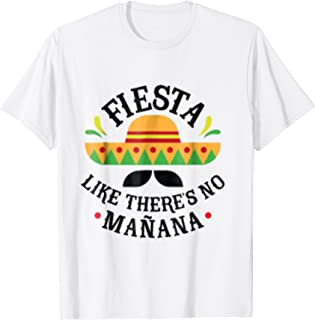Fiesta Like There's No Manana T-shirt Funny Mexican Shirt