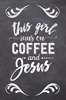 This Girl Runs on Coffee and Jesus: Coffee Gifts for Coffee Lovers: Notebook Journal and Coloring Book - Compact 6x9 Size Great for Journaling, ... and Note Taking (Coffee Table Books)