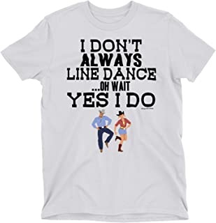 Ladies Country Music T-Shirt I Don't Always Line Dance .Oh Wait Yes I Do