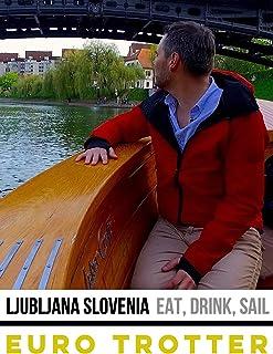 Ljubljana Slovenia | Eat Drink Sail