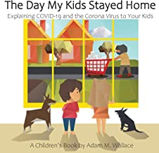 The Day My Kids Stayed Home: Explaining COVID-19 and the Corona Virus to Your Kids