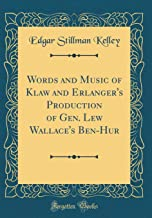 Words and Music of Klaw and Erlanger's Production of Gen. Lew Wallace's Ben-Hur (Classic Reprint)