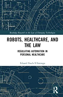 Robots, Healthcare, and the Law: Regulating Automation in Personal Care