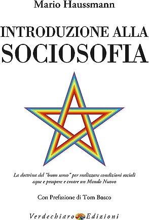 """Introduzione alla Sociosofia: La dottrina del """"buon senso"""" per realizzare  condizioni sociali eque e prospere  e creare un Mondo Nuovo"""