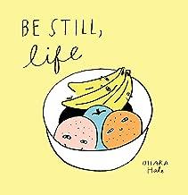 Be Still, Life