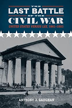 The Last Battle of the Civil War: United States versus Lee, 1861-1883 (Southern Literary Studies)