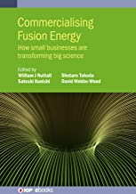 Commercialising Fusion Energy: How small businesses are transforming big science (IOP ebooks)