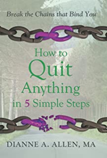 How to Quit Anything in 5 Simple Steps: Break the Chains That Bind You