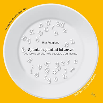 Spunti e spuntini letterari: Alla ricerca del cibo nella letteratura dogni tempo (Cibo. Sapere & sapori Vol. 3)