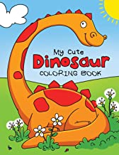 My Cute Dinosaur Coloring Book for Toddlers: Fun Children's Coloring Book for Boys & Girls with 50 Adorable Dinosaur Pages...
