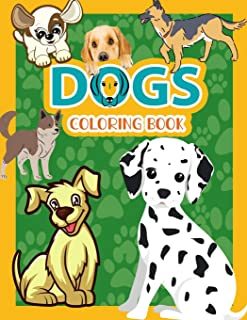 Dogs Coloring Book: : My First Coloring Book For Toddlers And Kids Ages 2-4