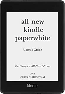 ALL-NEW KINDLE PAPERWHITE USER'S GUIDE: THE COMPLETE ALL-NEW EDITION: The Ultimate Manual To Set Up, Manage Your E-Reader, Advanced Tips And Tricks - Feel Free Using Your Kindle! (English Edition)