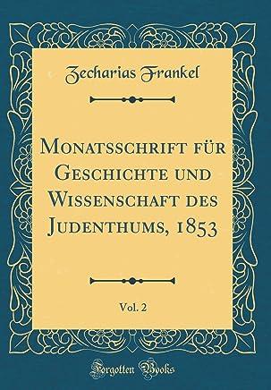 Monatsschrift Für Geschichte Und Wissenschaft Des Judenthums, 1853, Vol. 2 (Classic Reprint)