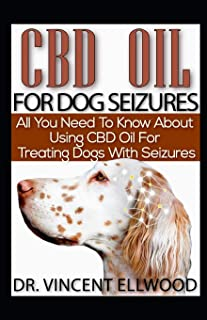 CBD Oil For Dog Seizures: All You Need To Know About Using CBD Oil For Treating Dogs With Seizures