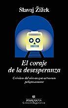 El coraje de la desesperanza: Crónicas del año en que actuamos peligrosamente (ARGUMENTOS nº 522) (Spanish Edition)