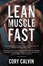Muscle Building: Lean Muscle Fast - The Complete Workout & Nutritional Plan To Build Lean Muscle Fast: For Maximum Gains i...