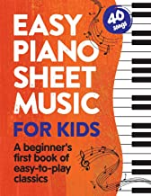 Easy Piano Sheet Music for Kids: A Beginners First Book of Easy to Play Classics 40 Songs: 1