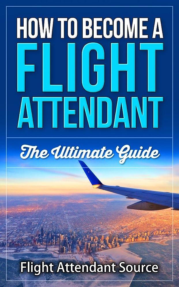 きらめき免除大砲How To Become A Flight Attendant: The Ultimate Guide (English Edition)