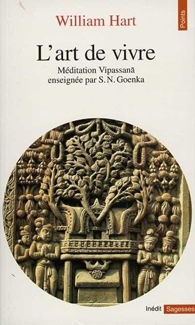 L'art de vivre. Méditation Vipassana enseignée par S. N. Goenka