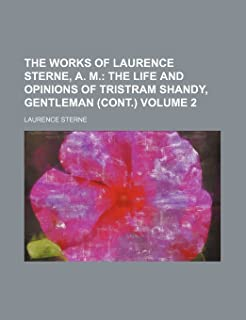 The Works of Laurence Sterne, A. M; The Life and Opinions of Tristram Shandy, Gentleman (Cont.) Volume 2