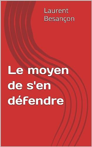 Books By Laurent Besancon_le Moyen De Sen Defendre French ...