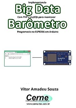 Implementando Big Data Com PHP e mySQL para monitorar Barômetro Programado no ESP8266 em Arduino (Portuguese Edition)