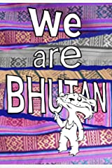 We Are Bhutan: Young Writers from the Land of the Thunder Dragon (We Are Publishing Book 1) Kindle Edition