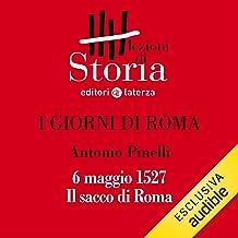I giorni di Roma - 6 maggio 1527. Il sacco di Roma: Lezioni di Storia