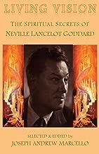 Living Vision: The Spiritual Secrets of Neville Lancelot Goddard (Neville Goddard Classics Book 1) (English Edition)