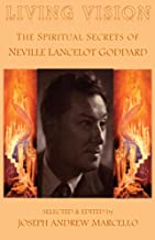 Living Vision: The Spiritual Secrets of Neville Lancelot Goddard (Neville Goddard Classics Book 1) (English Edition)