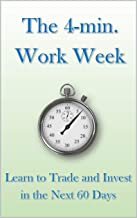 The 4 min. Work Week: Learn to Trade and Invest in the next 60 days