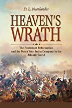 Heaven's Wrath: The Protestant Reformation and the Dutch West India Company in the Atlantic World (New Netherland Institute Studies)