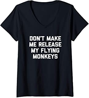 Womens Don't Make Me Release My Flying Monkeys T-Shirt funny witch V-Neck T-Shirt