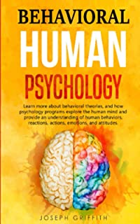 Behavioral Human Psychology: Learn more about Behavioral theories, and how Psychology programs explore the human mind and provide an understanding of Human Behaviors, Reactions, Actions, and Emotions