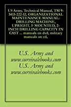 US Army, Technical Manual, TM 9-3413-222-12, ORGANIZATIONAL MAINTENANCE MANUAL: DRILLING MACHINE, UPRIGHT, F MOUNTED, 2-INCH DRILLING CAPACITY IN CAST ... military manuals on cd, (English Edition)