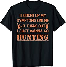 I Looked Up My Symptoms It turns Out I Just Wanna Go Hunting T-Shirt