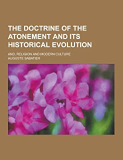 The Doctrine of the Atonement and Its Historical Evolution; And, Religion and Modern Culture
