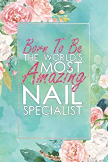 Born To Be The World's Most Amazing Nail Specialist: An 12 Month / 52 Week Dateless Planner With Inspirational Quotes ( Floral , Mint Green , ... For Christmas, Birthday, Nail Polish Day