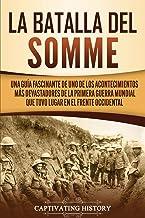 La batalla del Somme: Una guía fascinante de uno de los acontecimientos más devastadores de la Primera Guerra Mundial que tuvo lugar en el frente occidental