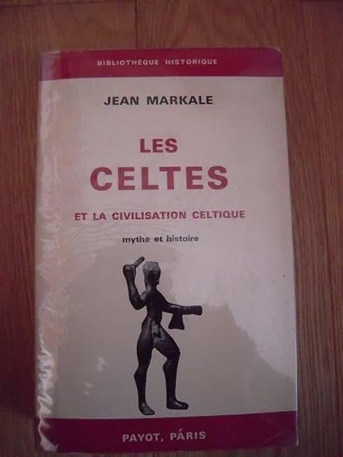 Jean Markale. Les Celtes et la civilisation celtique : Mythe et histoire