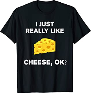 Funny Cheese T-Shirt Gift I Just Really Like Cheese Ok? Tee