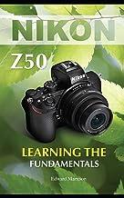 Nikon Z50: Learning the Fundamentals