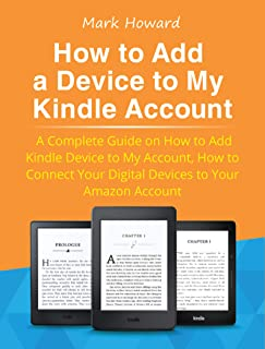 How to Add a Device to My Kindle Account: A Complete Guide on How to Add Kindle Device to My Account, How to Connect Your Digital Devices to Your Amazon Account