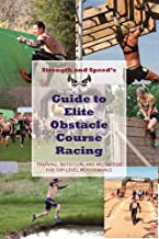 Strength & Speed's Guide to Elite Obstacle Course Racing: Training, Nutrition, and Motivation for Top-Level Performance