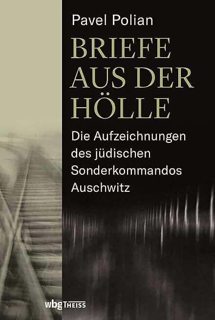 Briefe aus der Hölle: Die Aufzeichnungen des jüdischen Sonderkommandos Auschwitz (German Edition)