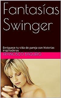Fantasías Swinger: Enriquece tu vida de pareja con historias inspiradoras