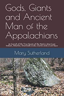 Gods, Giants and Ancient Man of the Appalachians